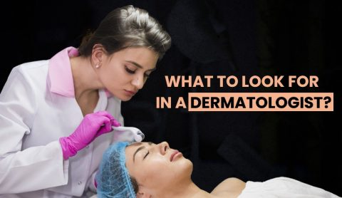 What To Look For In A Dermatologist?